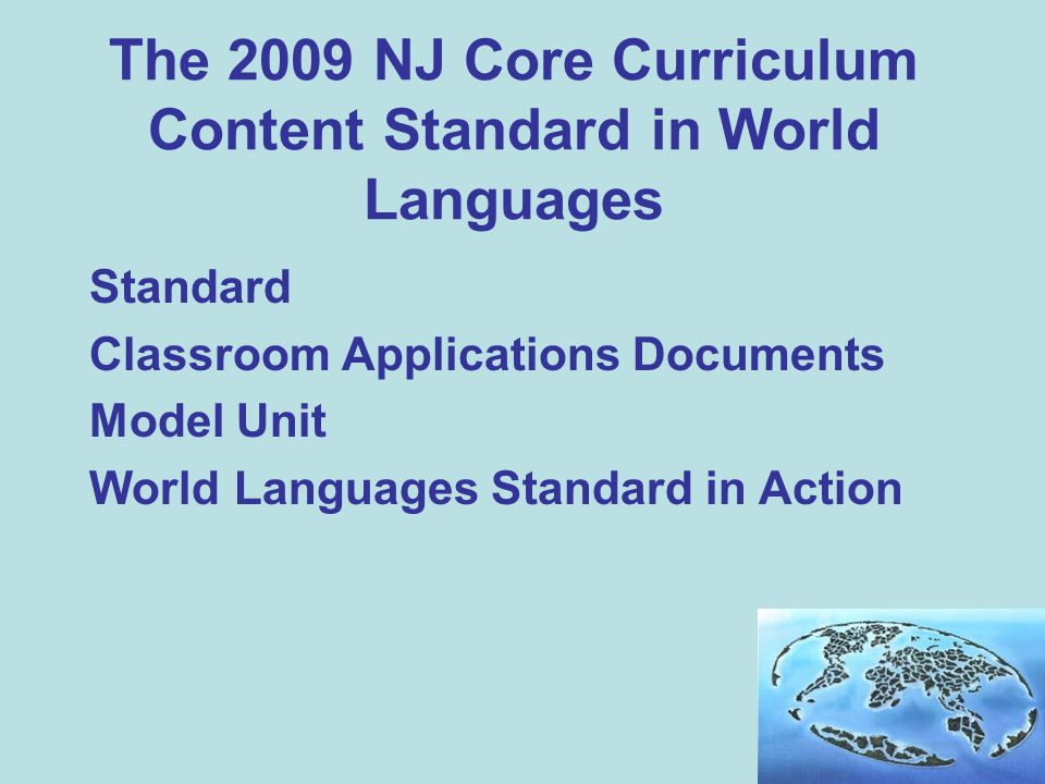 The 2009 NJ Core Curriculum Content Standard in World Languages Standard Classroom Applications Documents Model Unit World Languages Standard in Action