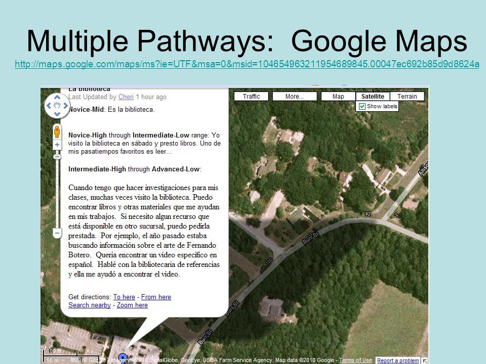 Multiple Pathways: Google Maps http://maps.google.com/maps/ms ie=UTF&msa=0&msid=104654963211954689845.00047ec692b85d9d8624a http://maps.google.com/maps/ms ie=UTF&msa=0&msid=104654963211954689845.00047ec692b85d9d8624a