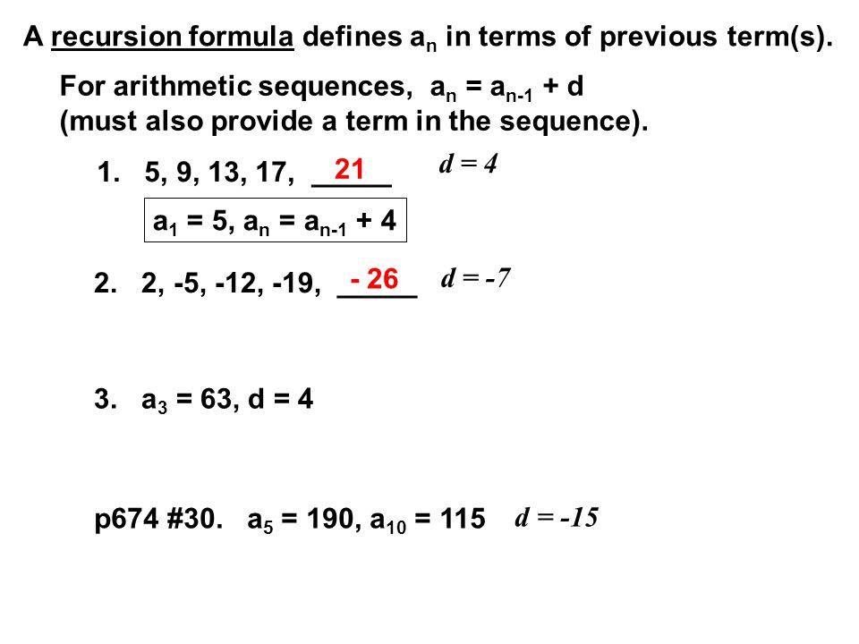 1. 5, 9, 13, 17, _____ 2. 2, -5, -12, -19, _____ 21 - 26 A recursion formula defines a n in terms of previous term(s). d = 4 d = -7 For arithmetic seq