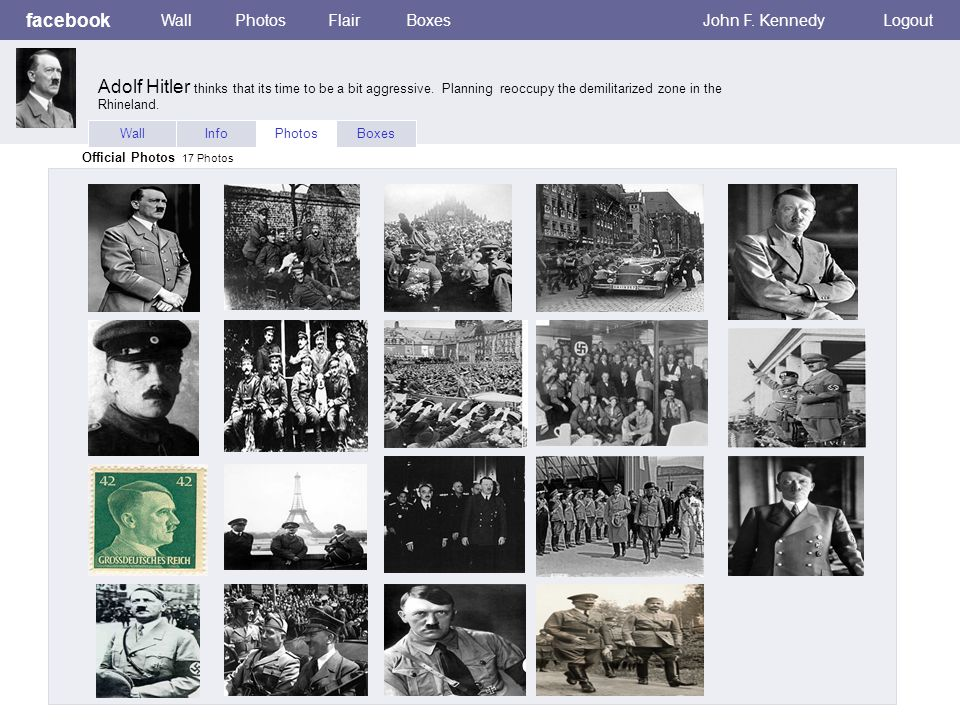 facebook WallPhotosFlairBoxesJohn F. KennedyLogout WallInfoPhotosBoxes Official Photos 17 Photos Adolf Hitler thinks that its time to be a bit aggress