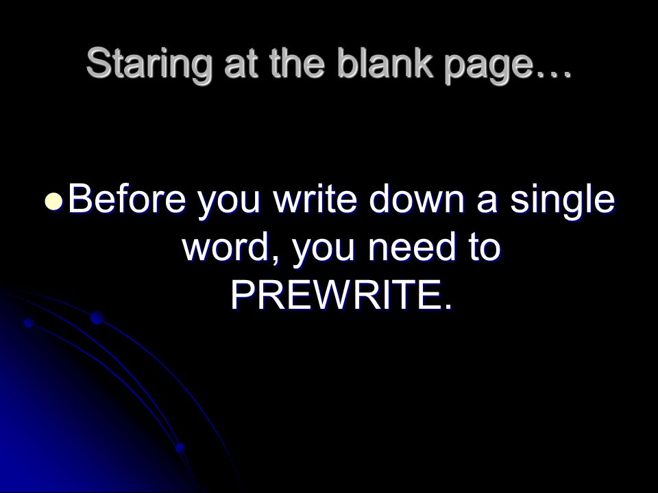 Prewriting This is done before you begin to write your masterpiece.