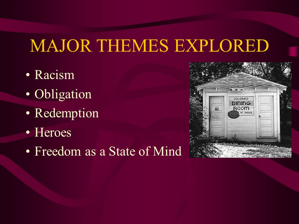 MAJOR THEMES EXPLORED Racism Obligation Redemption Heroes Freedom as a State of Mind