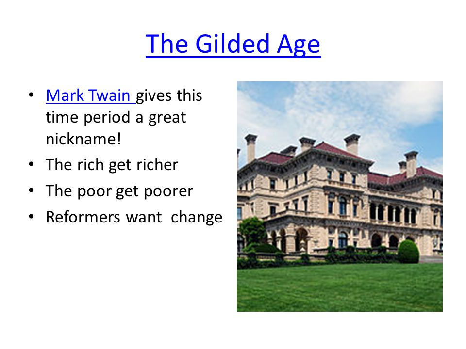 The Gilded Age Mark Twain gives this time period a great nickname.