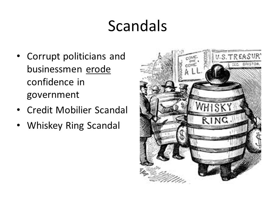Scandals Corrupt politicians and businessmen erode confidence in government Credit Mobilier Scandal Whiskey Ring Scandal