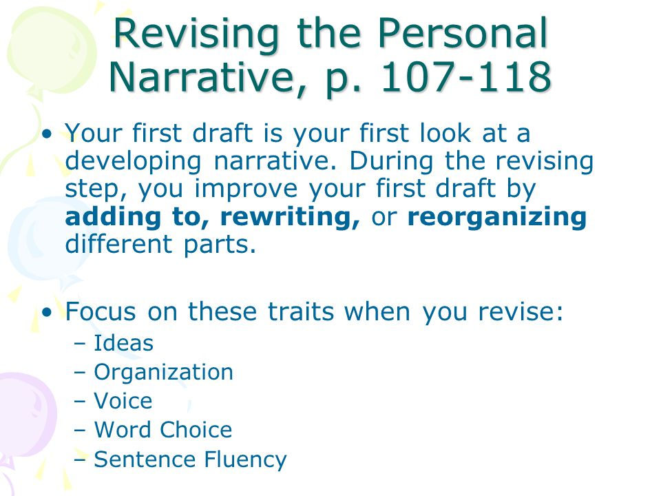 Revising the Personal Narrative, p. 107-118 Your first draft is your first look at a developing narrative. During the revising step, you improve your