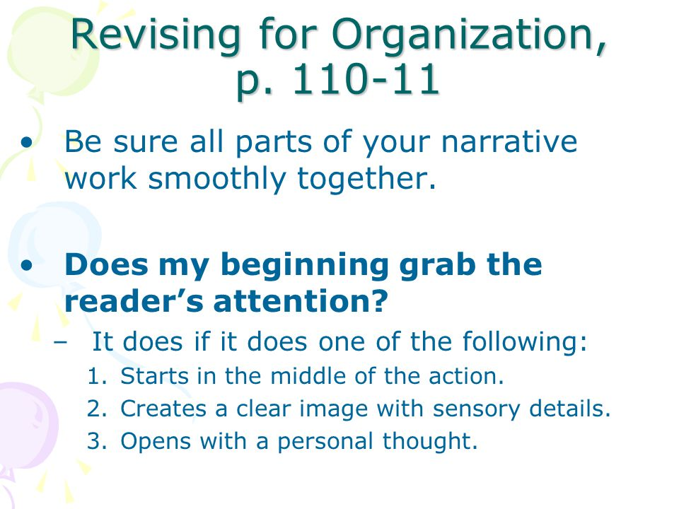 Revising for Organization, p. 110-11 Be sure all parts of your narrative work smoothly together. Does my beginning grab the reader's attention? –It do
