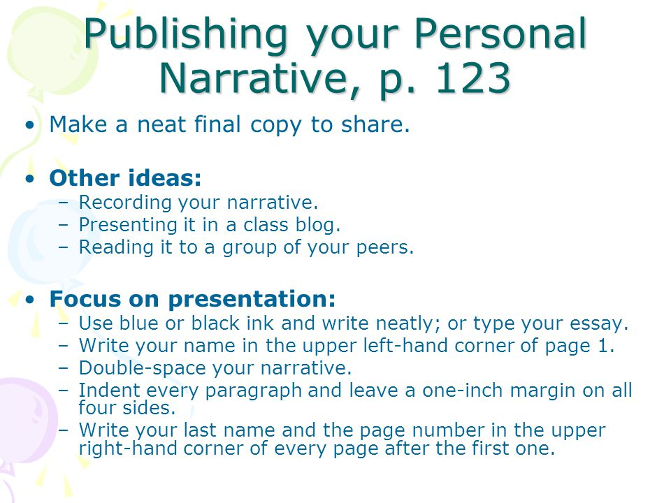 Publishing your Personal Narrative, p. 123 Make a neat final copy to share. Other ideas: –Recording your narrative. –Presenting it in a class blog. –R