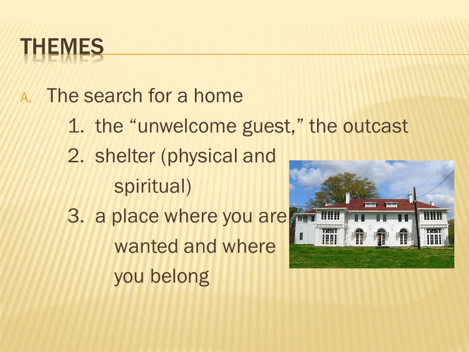 A. The search for a home 1. the unwelcome guest, the outcast 2.