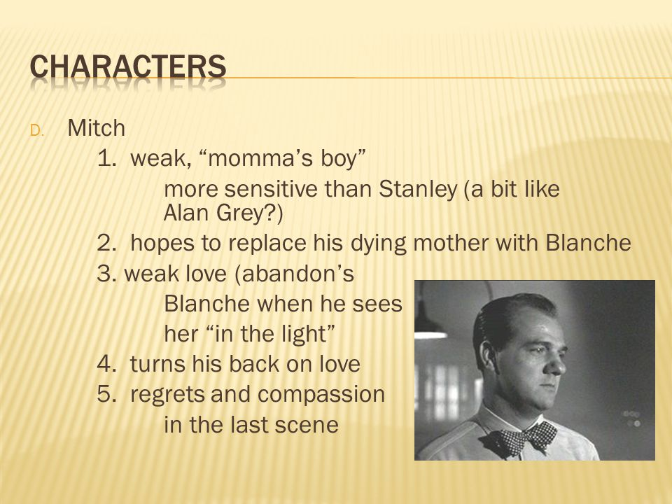 D. Mitch 1. weak, momma's boy more sensitive than Stanley (a bit like Alan Grey ) 2.