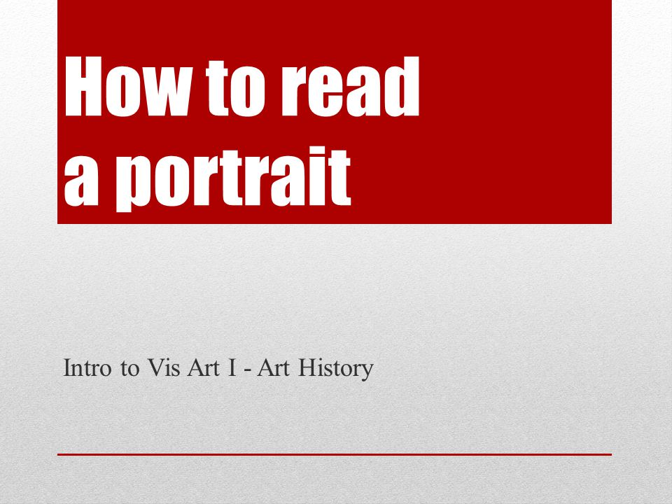 How to read a portrait Intro to Vis Art I - Art History