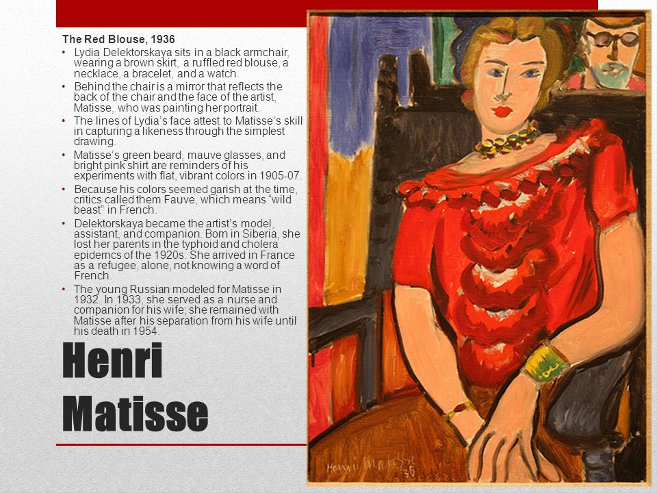Henri Matisse The Red Blouse, 1936 Lydia Delektorskaya sits in a black armchair, wearing a brown skirt, a ruffled red blouse, a necklace, a bracelet,