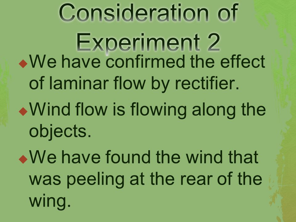  We have confirmed the effect of laminar flow by rectifier.  Wind flow is flowing along the objects.  We have found the wind that was peeling at th