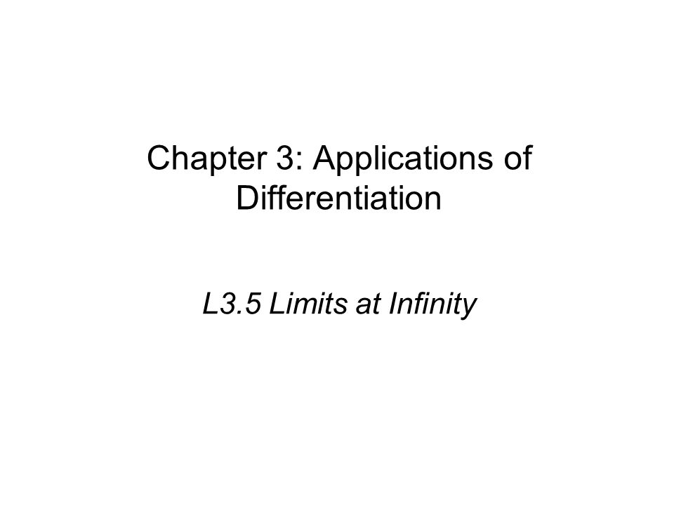Chapter 3: Applications of Differentiation L3.5 Limits at Infinity