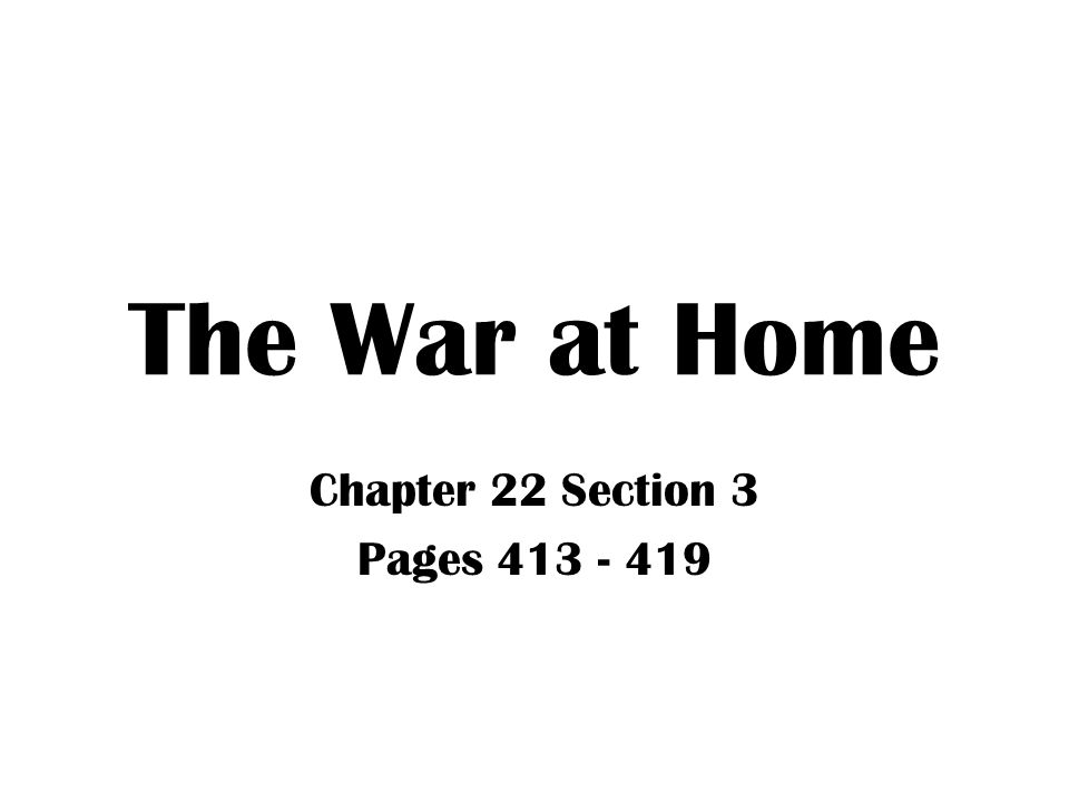 The War at Home Chapter 22 Section 3 Pages 413 - 419