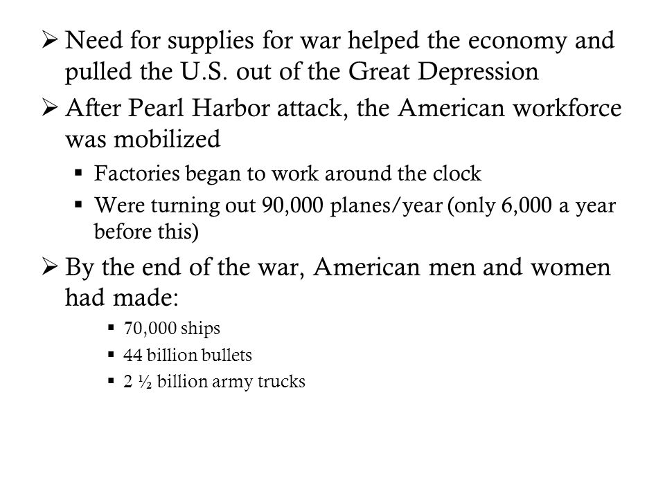  Need for supplies for war helped the economy and pulled the U.S.