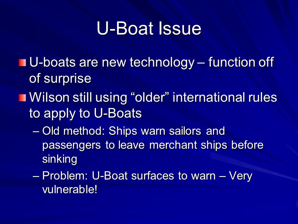 "U-Boat Issue U-boats are new technology – function off of surprise Wilson still using ""older"" international rules to apply to U-Boats –Old method: Shi"