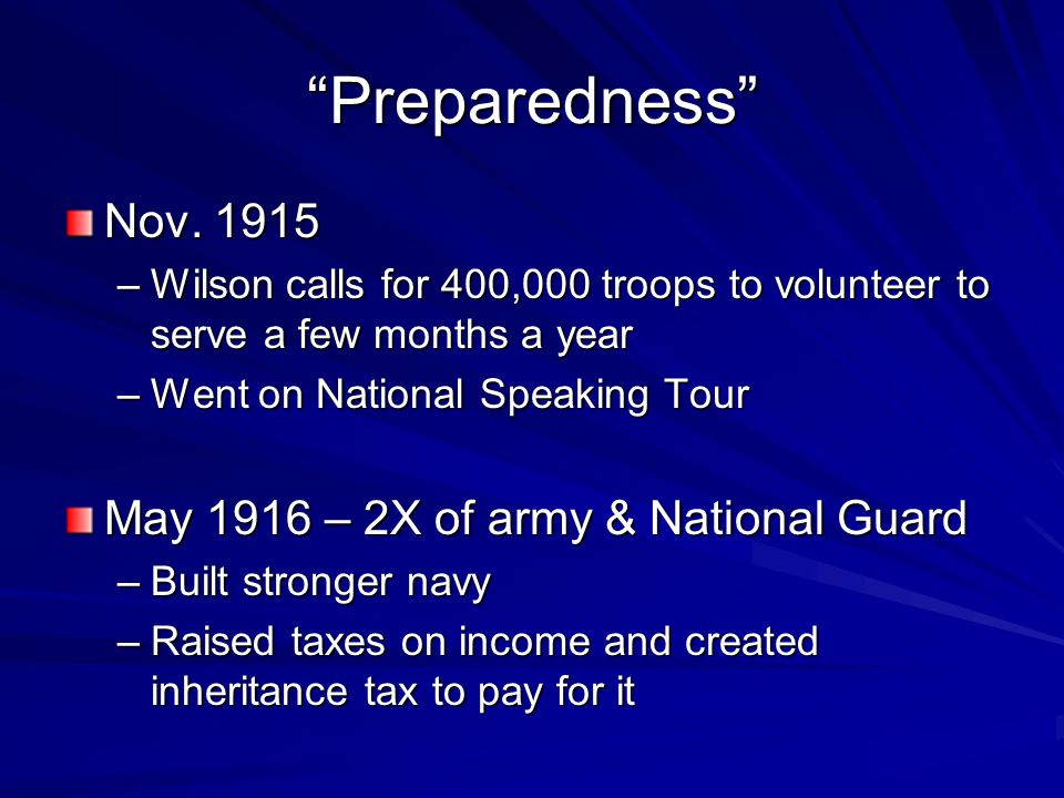 """Preparedness"" Nov. 1915 –Wilson calls for 400,000 troops to volunteer to serve a few months a year –Went on National Speaking Tour May 1916 – 2X of a"