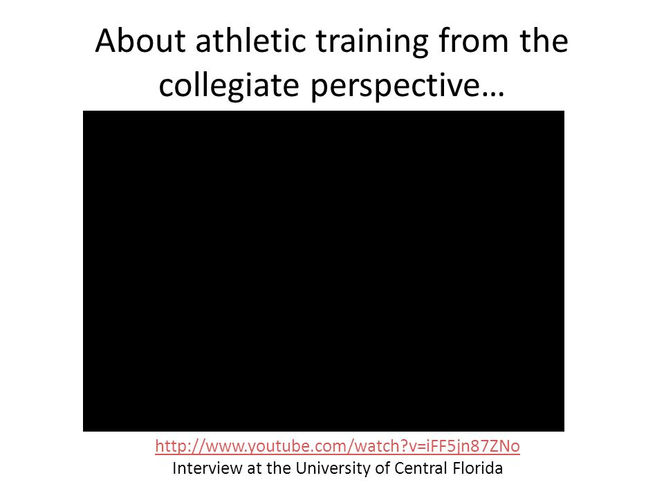 About athletic training from the collegiate perspective… http://www.youtube.com/watch v=iFF5jn87ZNo Interview at the University of Central Florida