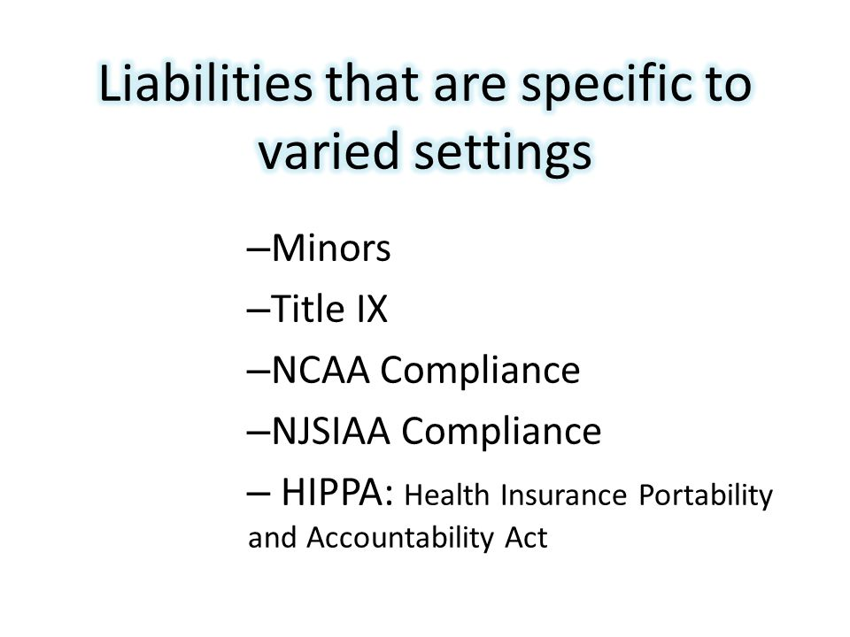 – Minors – Title IX – NCAA Compliance – NJSIAA Compliance – HIPPA: Health Insurance Portability and Accountability Act