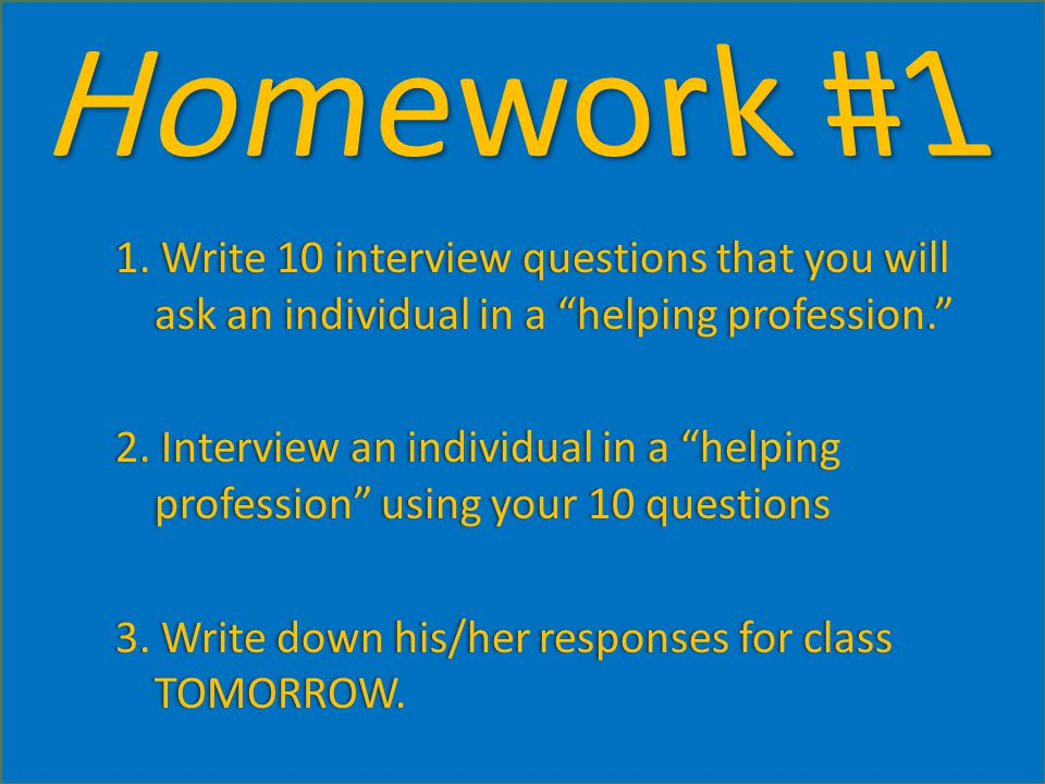 1. Write 10 interview questions that you will ask an individual in a helping profession. 2.