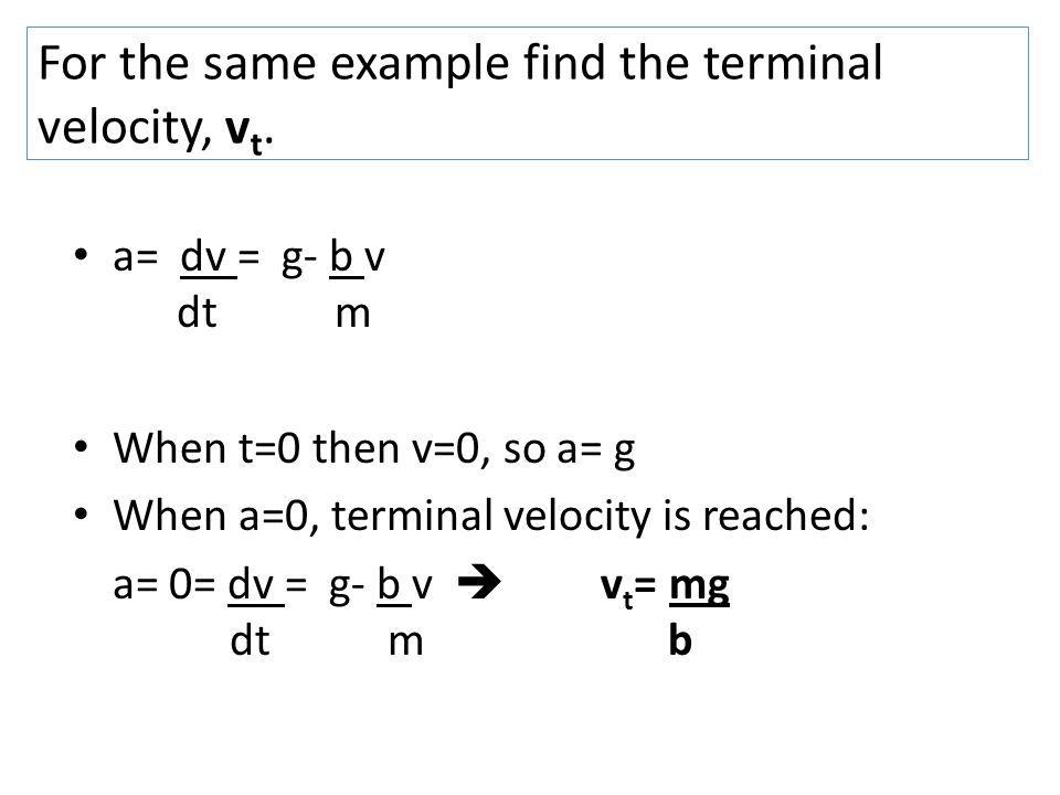 For the same example find the terminal velocity, v t.