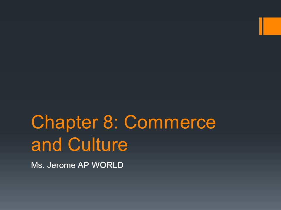 Chapter 8: Commerce and Culture Ms. Jerome AP WORLD