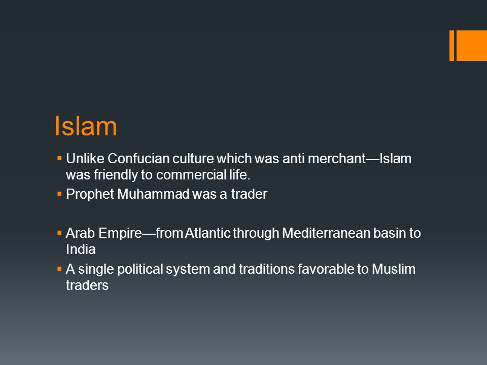 Islam  Unlike Confucian culture which was anti merchant—Islam was friendly to commercial life.