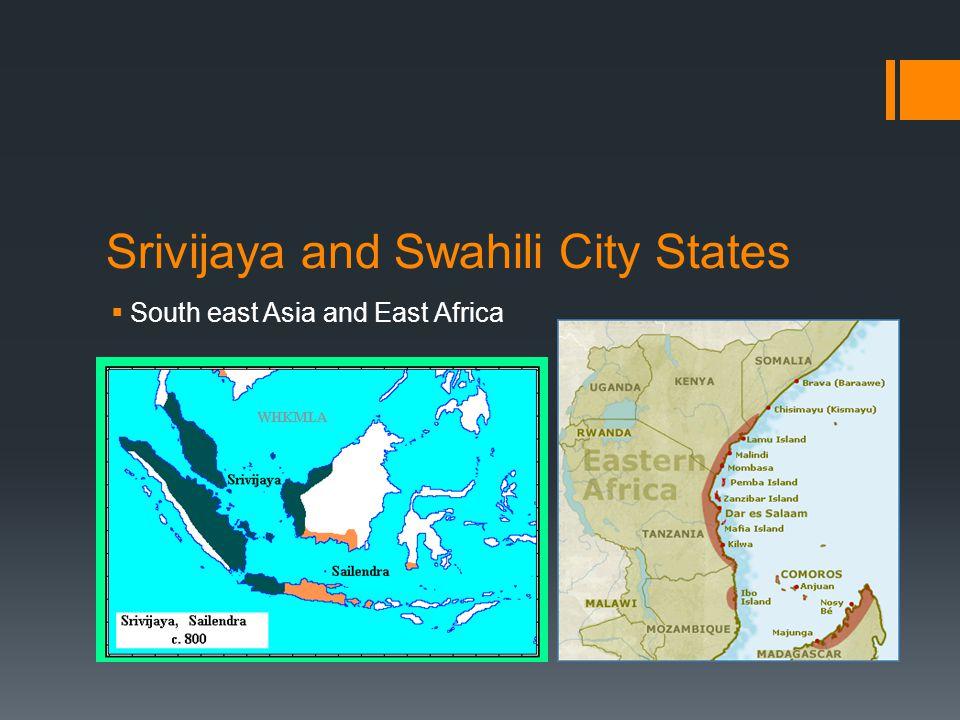 Srivijaya and Swahili City States  South east Asia and East Africa
