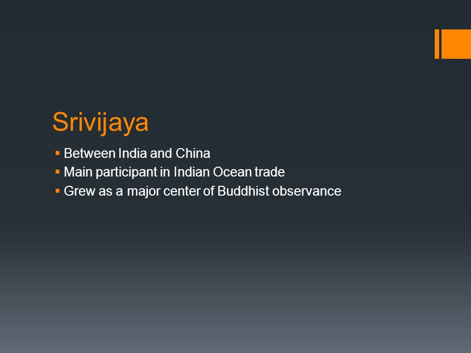 Srivijaya  Between India and China  Main participant in Indian Ocean trade  Grew as a major center of Buddhist observance