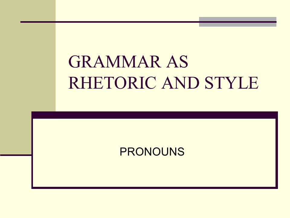 GRAMMAR AS RHETORIC AND STYLE PRONOUNS