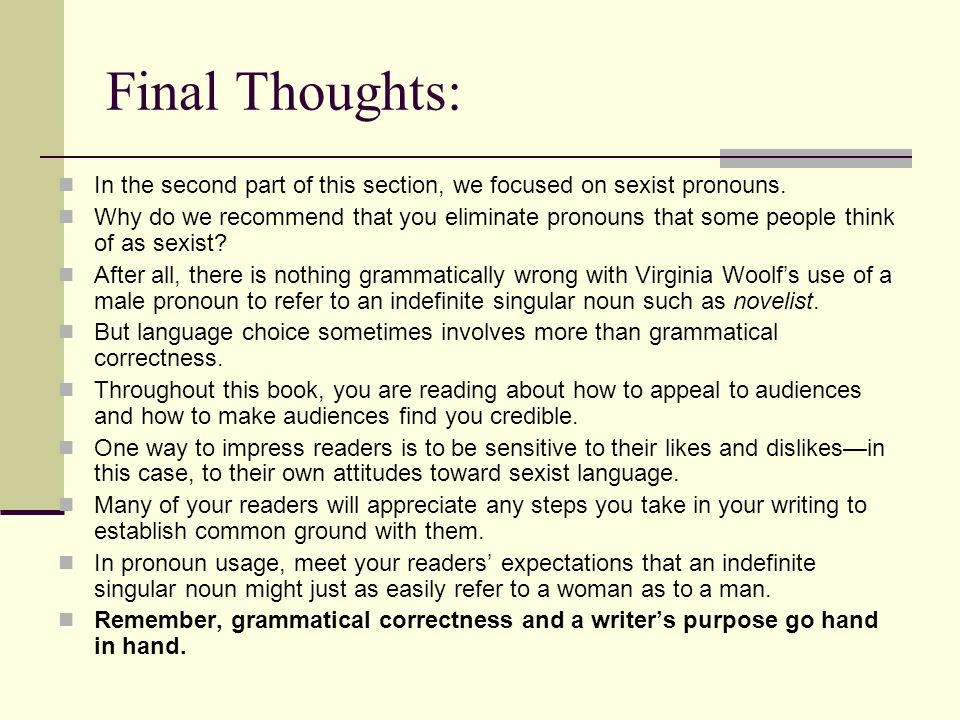 Final Thoughts: In the second part of this section, we focused on sexist pronouns. Why do we recommend that you eliminate pronouns that some people th