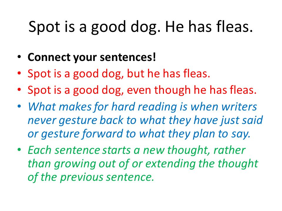 Spot is a good dog. He has fleas. Connect your sentences! Spot is a good dog, but he has fleas. Spot is a good dog, even though he has fleas. What mak