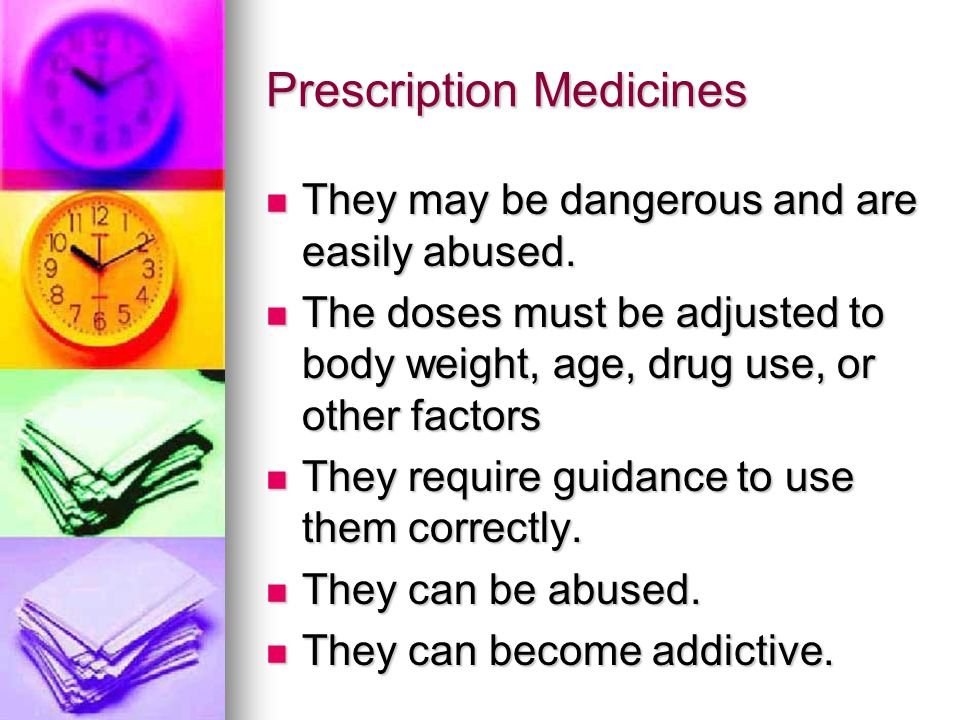 Prescription Medicines They may be dangerous and are easily abused.