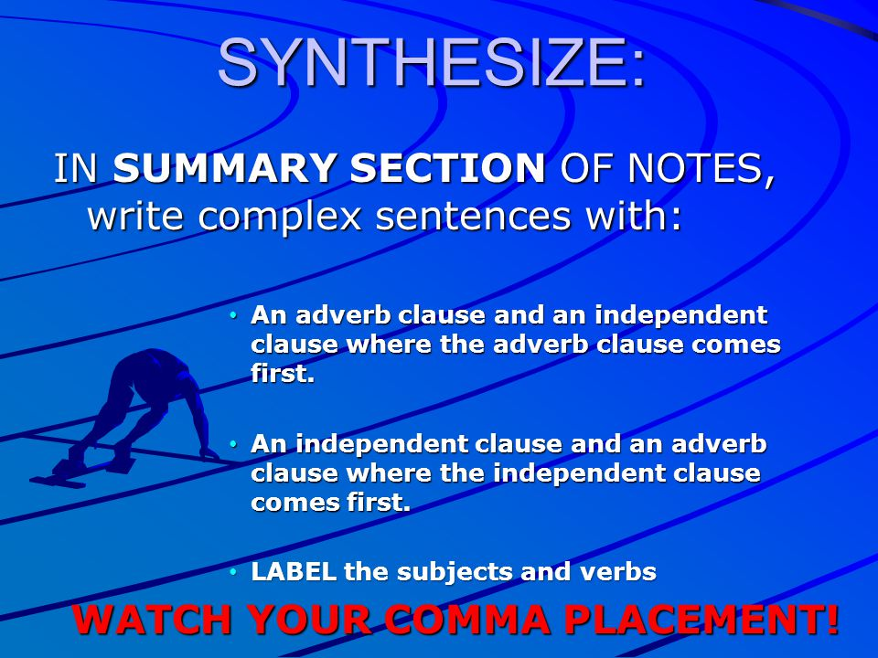 IN SUMMARY SECTION OF NOTES, write complex sentences with: An adverb clause and an independent clause where the adverb clause comes first. An adverb c