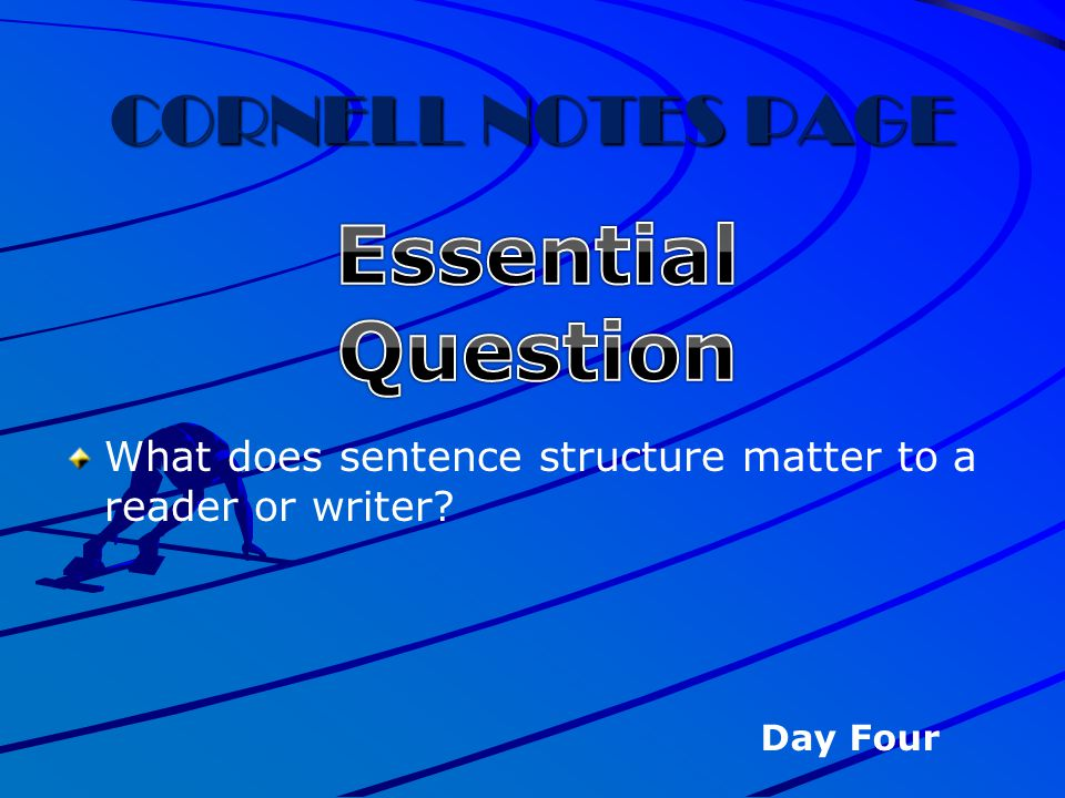 CORNELL NOTES PAGE What does sentence structure matter to a reader or writer? Day Four