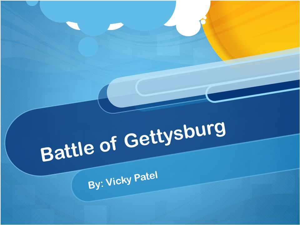 Battle of Gettysburg By: Vicky Patel