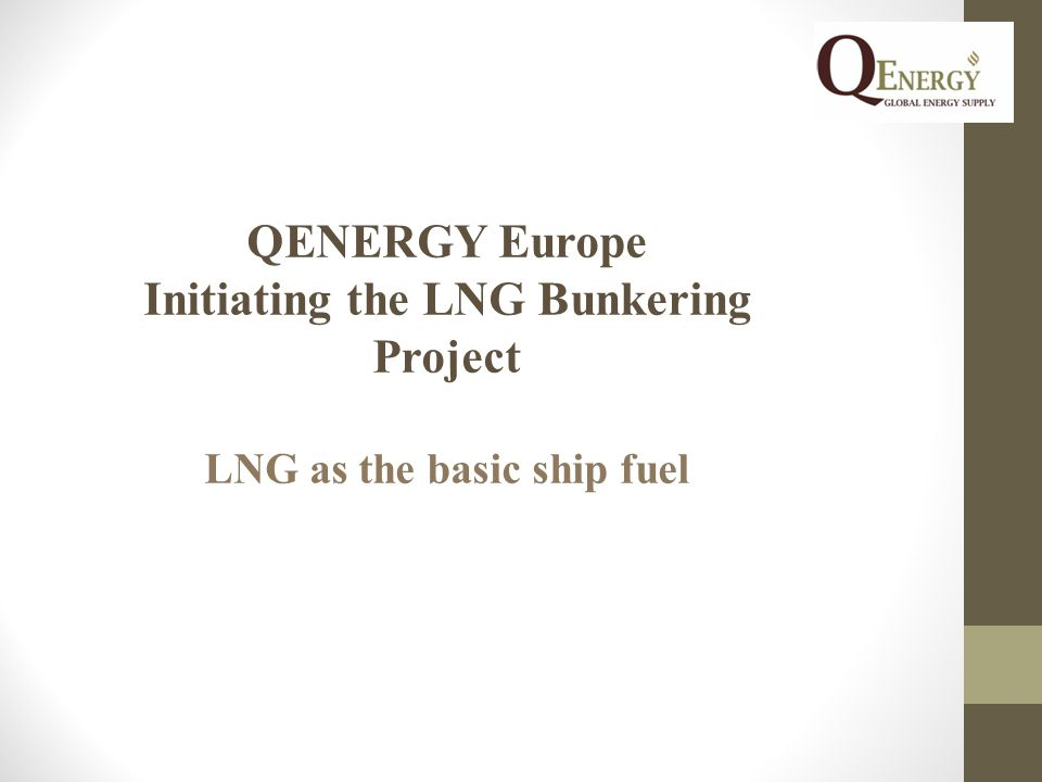 QENERGY Europe Initiating the LNG Bunkering Project LNG as the basic ship fuel