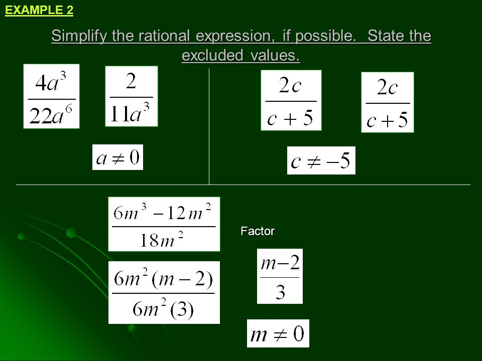 Simplify the rational expression, if possible. State the excluded values. EXAMPLE 3 Factor Factor