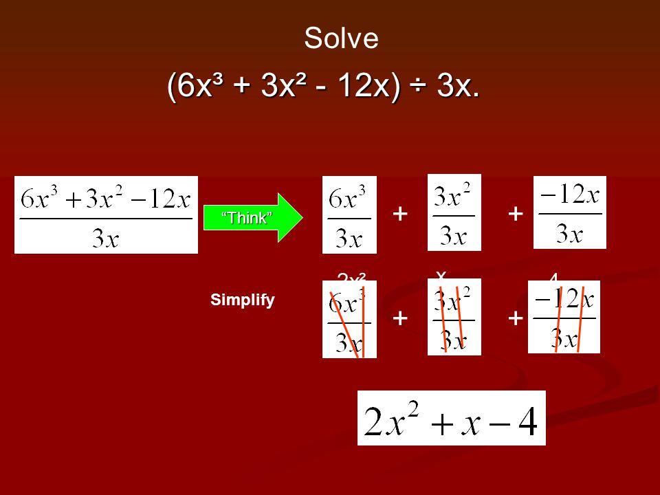 "(6x³ + 3x² - 12x) ÷ 3x. ""Think"" ++ Simplify ++ x Solve 2x²-4"
