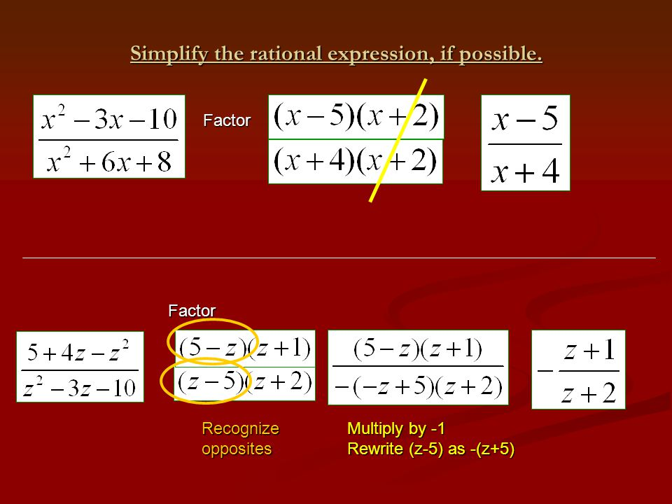 Simplify the rational expression, if possible. Factor Factor Recognizeopposites Multiply by -1 Rewrite (z-5) as -(z+5)