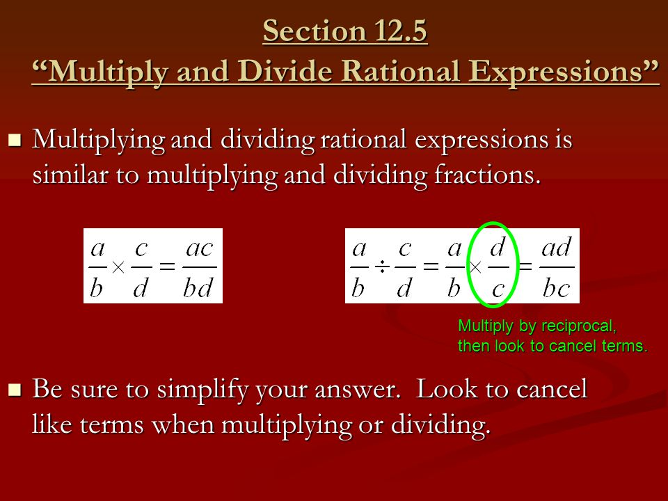 """Section 12.5 """"Multiply and Divide Rational Expressions"""" Multiplying and dividing rational expressions is similar to multiplying and dividing fractions"""