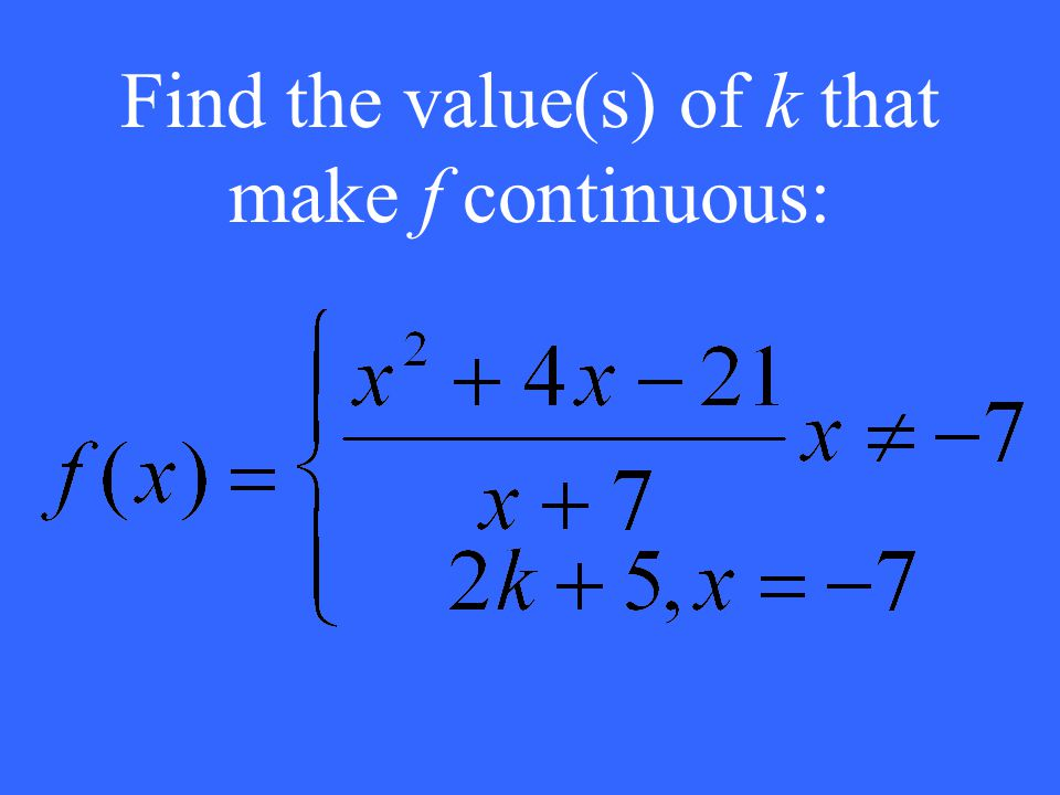 Find the value(s) of k that make f continuous: