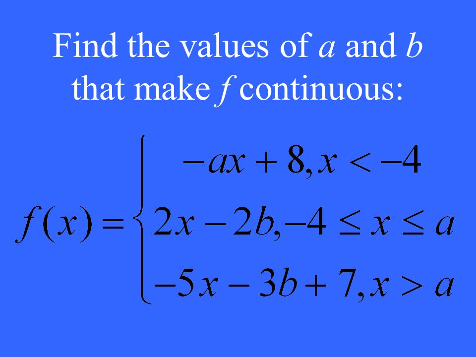 Find the values of a and b that make f continuous: