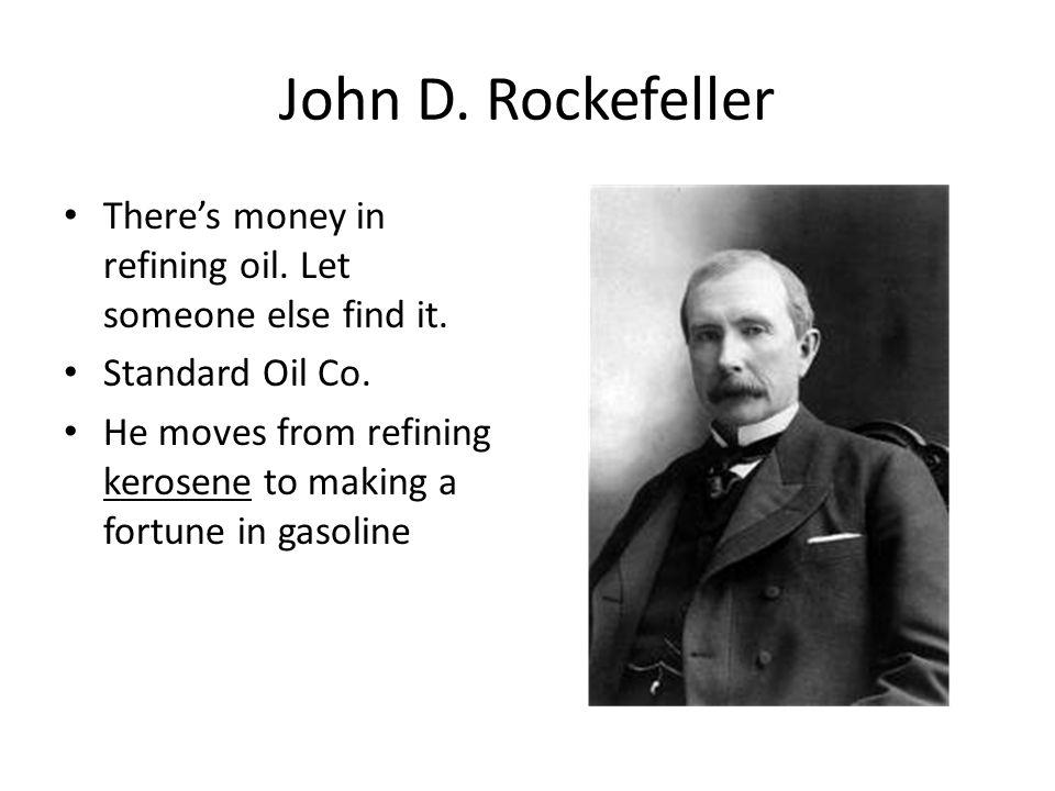 John D.Rockefeller There's money in refining oil.