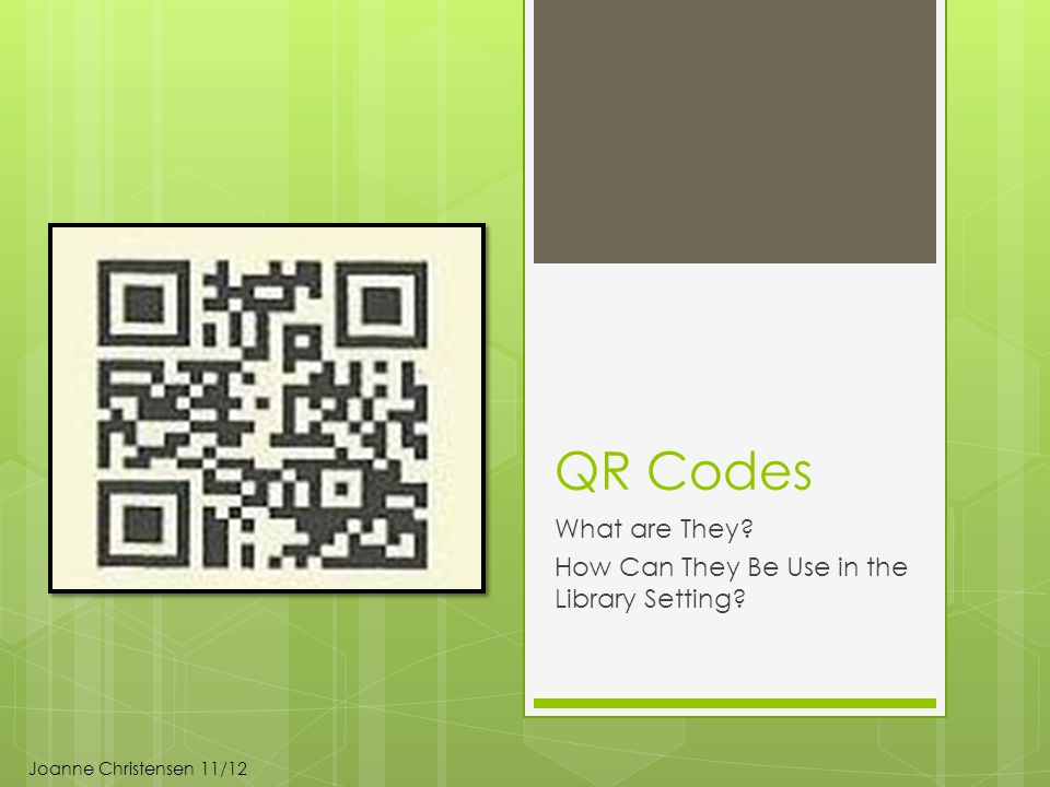 QR Codes What are They How Can They Be Use in the Library Setting Joanne Christensen 11/12