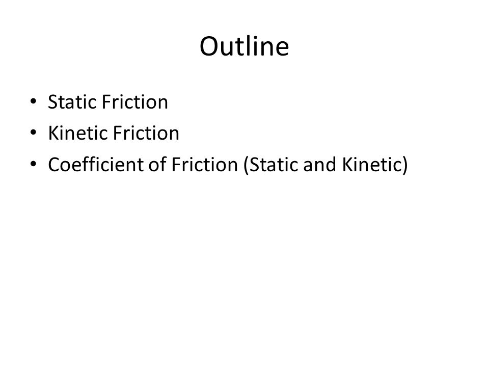 Outline Static Friction Kinetic Friction Coefficient of Friction (Static and Kinetic)
