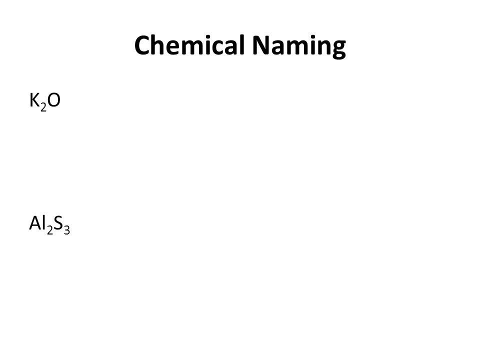 Chemical Naming K 2 O Al 2 S 3