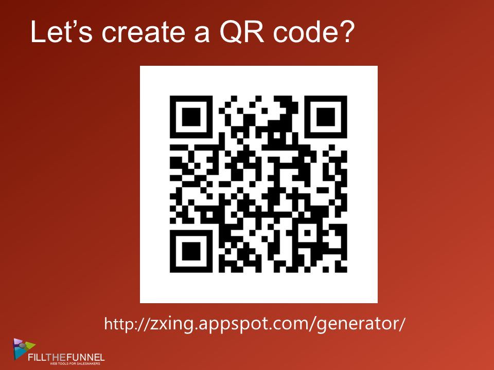 Let's create a QR code http:// zxing.appspot.com/generator /