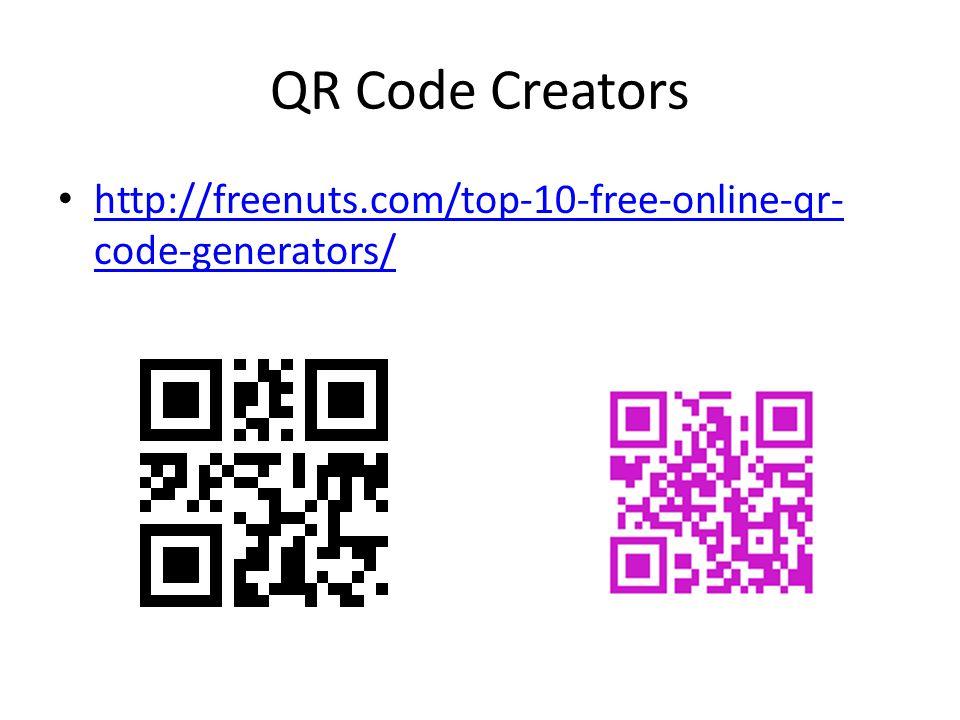 QR Code Creators http://freenuts.com/top-10-free-online-qr- code-generators/ http://freenuts.com/top-10-free-online-qr- code-generators/