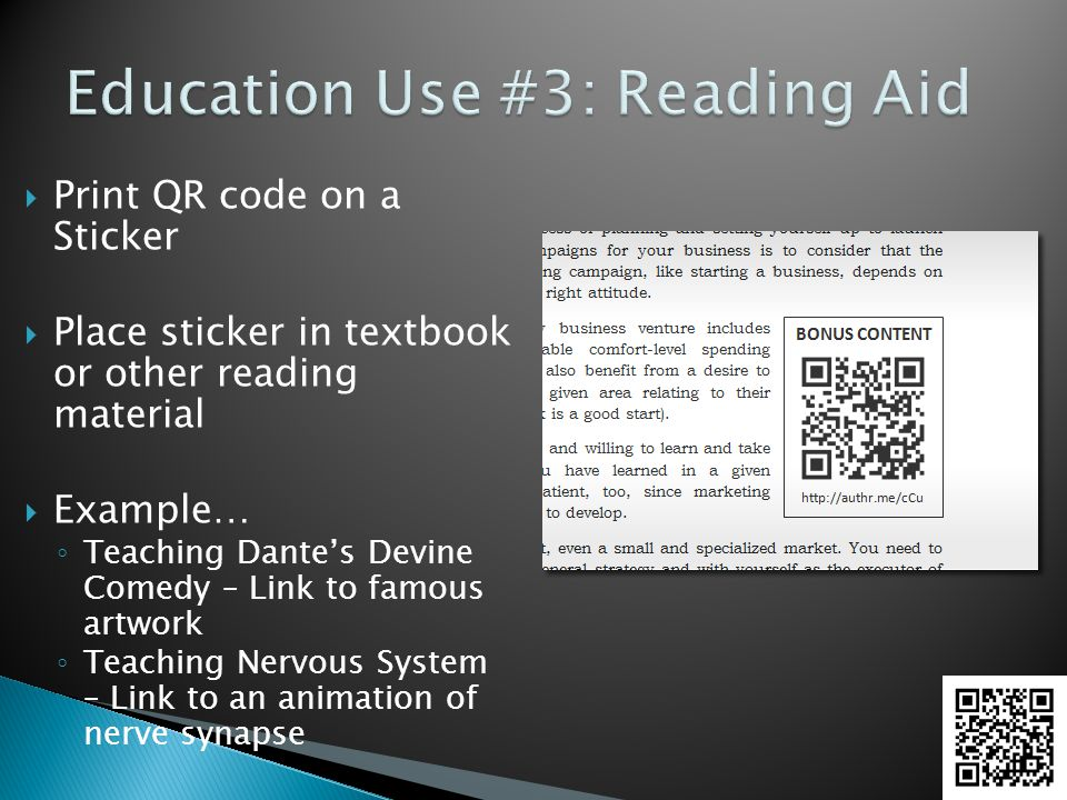  Print QR code on a Sticker  Place sticker in textbook or other reading material  Example… ◦ Teaching Dante's Devine Comedy – Link to famous artwor